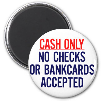 Cash Only No bank Sign 2 Inch Round Magnet