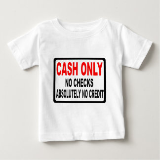 Cash Only No Checks Sign Baby T-Shirt