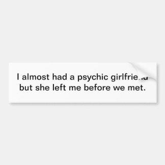 Casi tenía una novia psíquica - pegatina para el p etiqueta de parachoque