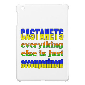 Castanets Everything else is just accompaniment iPad Mini Covers