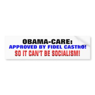 CASTRO APPROVES OBAMA-CARE! SO IT ISN'T SOCIALISM! bumpersticker