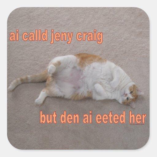 CAT DE LOL: el calld del ai jeny Craig-pero la Pegatina Cuadradas