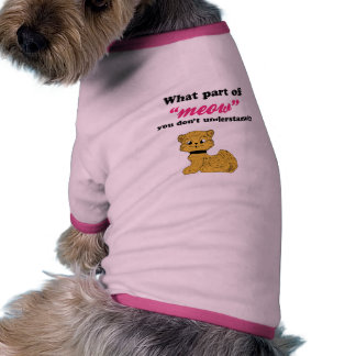 Cat Demands - What Part of Meow? Dog Clothing