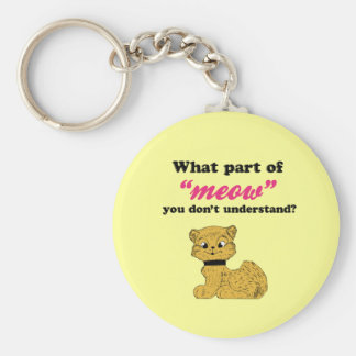 Cat Demands - What Part of Meow? Keychain