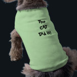 """Cat Did It Dog Shirt<br><div class=""""desc"""">Sizes range from XS to 3XL</div>"""