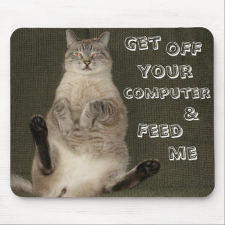"""Cat """"GET OFF COMPUTER & FEED ME"""" Mousepad"""