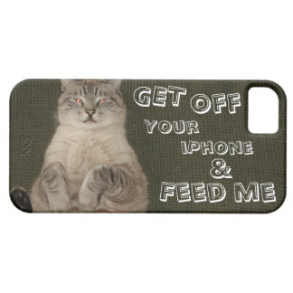 "Cat ""GET OFF YOUR IPHONE & FEED ME"" iPhone 5 Case"