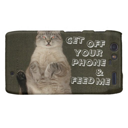 """Cat """"GET OFF YOUR PHONE & FEED ME"""" Droid RAZR Case"""