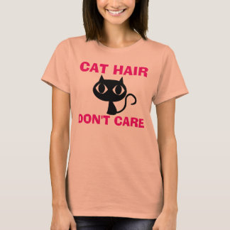 CAT HAIR DON'T CARE funny T-shirts