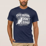 Cat Hair, Don't Care! T-Shirt