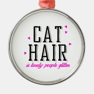 Cat hair is lonely people glitter - Cat Humor Christmas Tree Ornaments