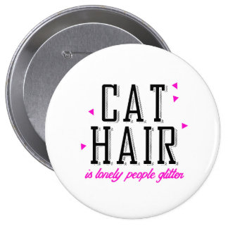 Cat hair is lonely people glitter - Cat Humor Pin