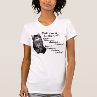 Cat! I'm a Kitty Cat! T Shirts