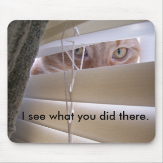 Cat in the Window - I See What You Did There Mouse Pad
