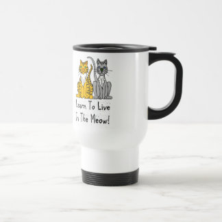 Cat Lovers Learn To Live In the Meow Travel Mugs