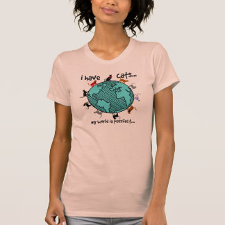 Cat Lovers Shirt: i have cats my world is purrfect Tee Shirts