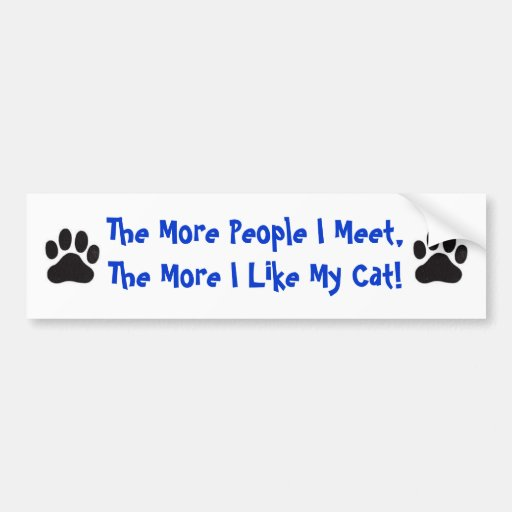 Cat, More People I Meet... Bumper Stickers