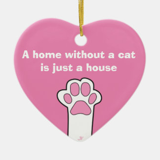 Cat paws- A home whitout a cat is just a house Ceramic Ornament