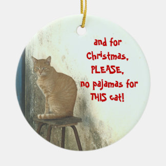 """Cat Perched On Stool,""""no pajamas for THIS cat""""! Ceramic Ornament"""