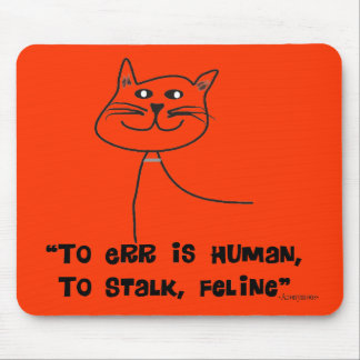 """Cat Quotes Gifts """"To Err is Human, Stalk Feline"""" Mouse Pad"""