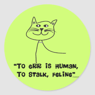 "Cat Quotes Gifts ""To Err is Human, Stalk Feline"" Round Sticker"