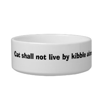 Cat shall not live by kibble alone pet bowl