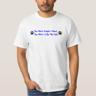 Cat, The More People I Meet... T-Shirt