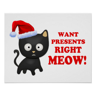 Cat Wants Christmas Presents Right Meow Poster