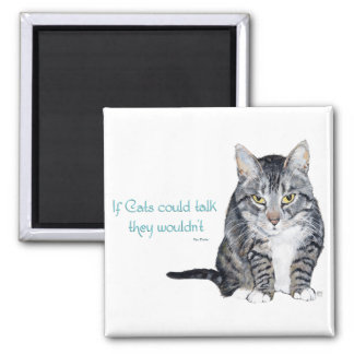 Cat Wisdom - if Cats could talk they wouldn't Magnet