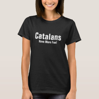 Catalans have more fun! T-Shirt