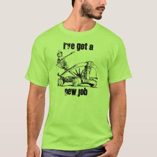 Catapult Ammo ~ I've Got A new Job ~ T-Shirt