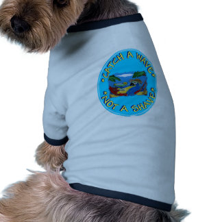 CATCH A WAVE NOT A SHAVE PET TEE