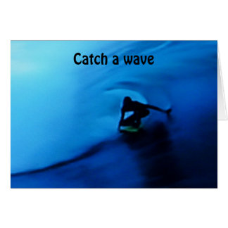 CATCH A WAVE TO BRING U HOME TO ME CARD