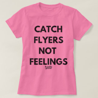 'Catch Flyers Not Feelings' Basic Pink T-Shirt