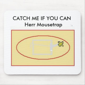 CATCH ME IF YOU CAN  Herr Mousetrap Mouse Pad