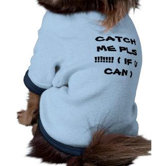 CATCH ME PLS !!!!!!! ( IF U CAN ) DOG TSHIRT