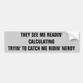Catch Me Ridin' Nerdy Bumper Sticker