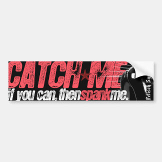 Catch Me, Spank Me - bumpersticker Bumper Sticker