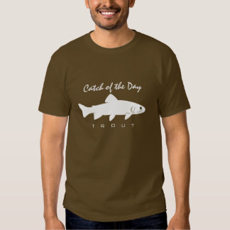 Catch of the Day - Trout T-Shirt