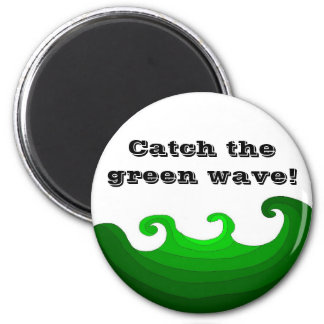 Catch The Green Wave 2 Inch Round Magnet