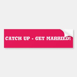 Catch up get married Bumper Sticker Car Bumper Sticker