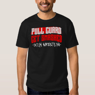 "Catch Wrestling ""Pull Guard Get Smashed"" T Shirts"