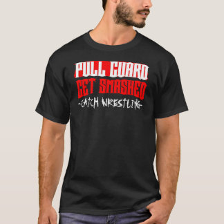 "Catch Wrestling ""Pull Guard Get Smashed"" T T-Shirt"