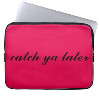 catch ya later. laptop sleeve