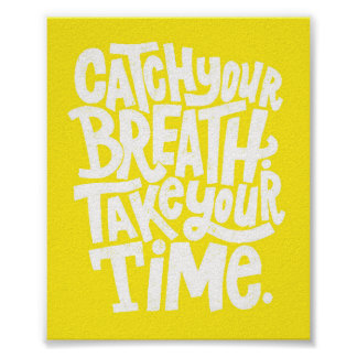 CATCH YOUR BREATH TAKE TIME WORDS WISDOM MOTIVATIO POSTERS