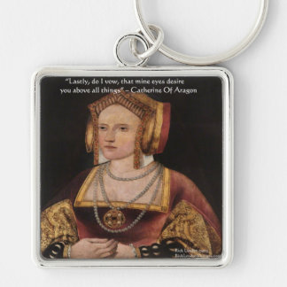 Catherine Of Aragon Love Quote Gifts & Cards Keychain