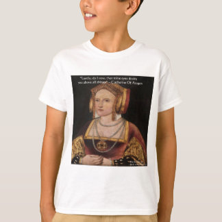 Catherine Of Aragon Love Quote Gifts & Cards T-Shirt