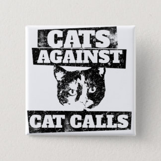 Cats against cat calls pinback button