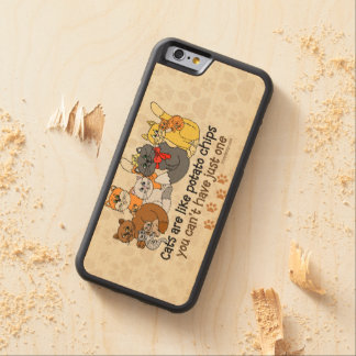 Cats are like potato chips carved maple iPhone 6 bumper case