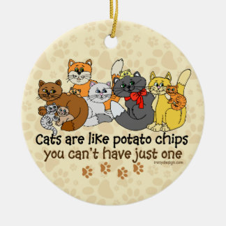 Cats are like potato chips Humor Ceramic Ornament